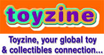 Toyzine.com, your global toy and collectibles connection...